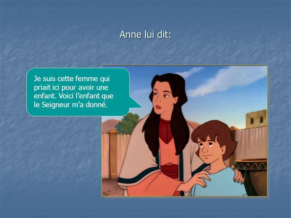 Anne lui dit: Je suis cette femme qui priait ici pour avoir une enfant.