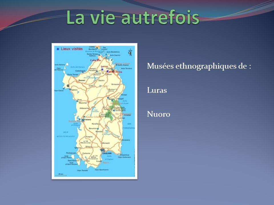 La vie autrefois Musées ethnographiques de : Luras Nuoro