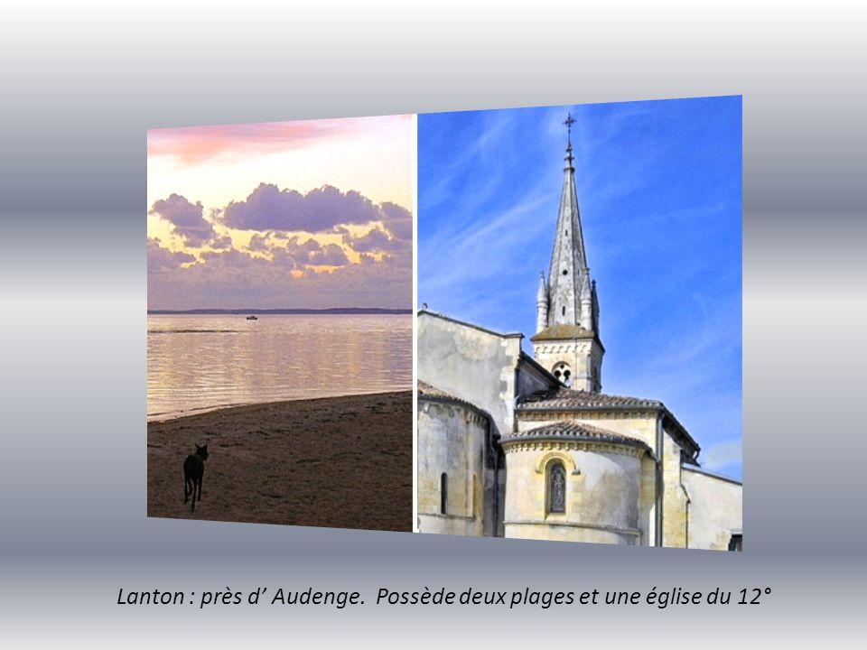 Lanton : près d' Audenge. Possède deux plages et une église du 12°