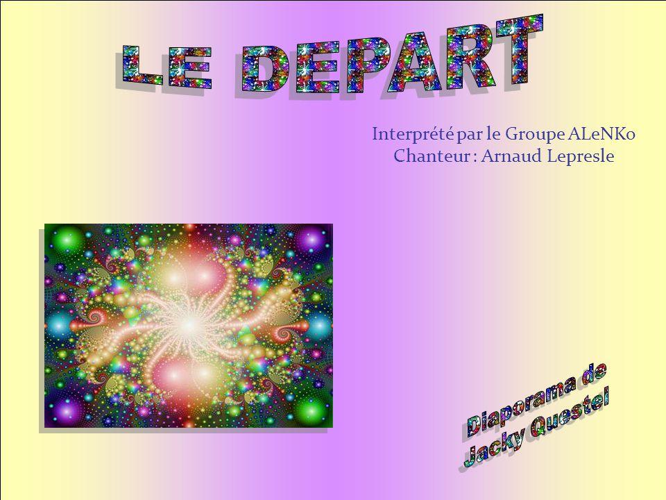 LE DEPART Interprété par le Groupe ALeNKo Chanteur : Arnaud Lepresle