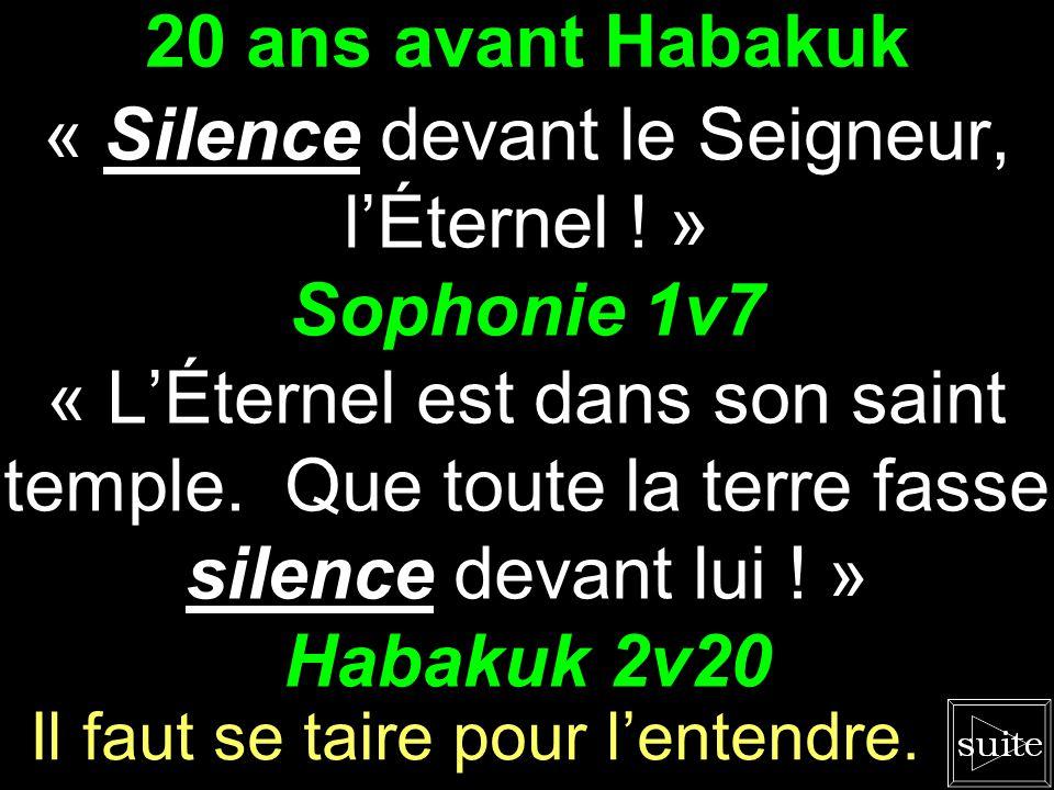 20 ans avant Habakuk Sophonie 1v7 Habakuk 2v20