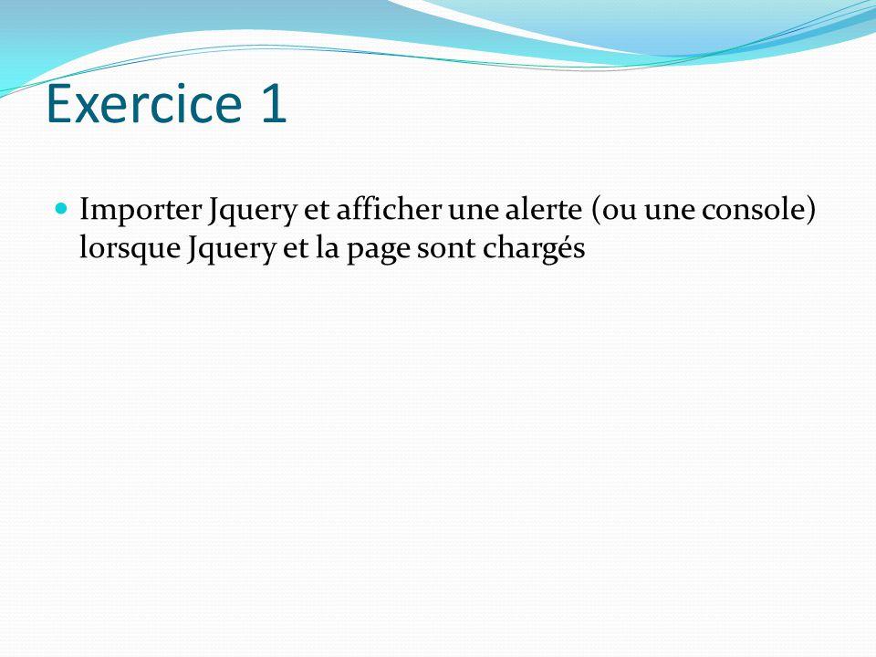 Exercice 1 Importer Jquery et afficher une alerte (ou une console) lorsque Jquery et la page sont chargés.