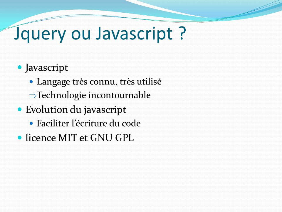 Jquery ou Javascript Javascript Evolution du javascript