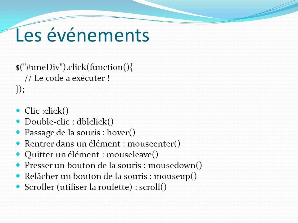 Les événements $( #uneDiv ).click(function(){ // Le code a exécuter !
