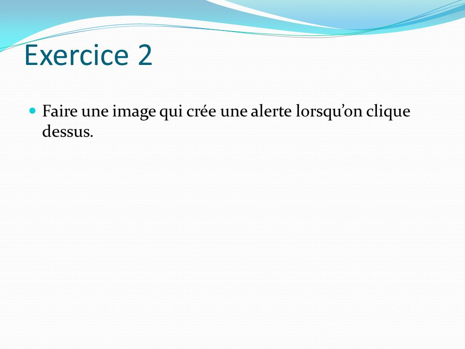 Exercice 2 Faire une image qui crée une alerte lorsqu'on clique dessus.