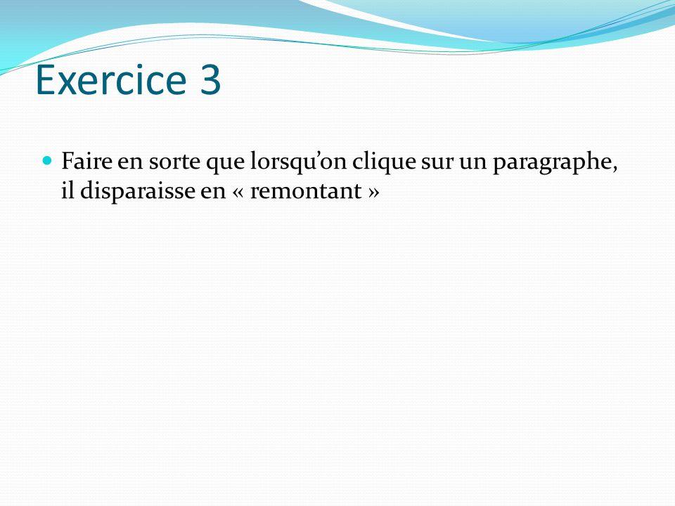 Exercice 3 Faire en sorte que lorsqu'on clique sur un paragraphe, il disparaisse en « remontant » Arrivée de la fonction slideUp()