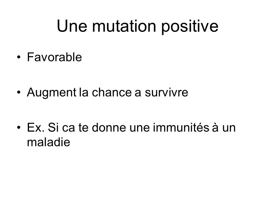 Une mutation positive Favorable Augment la chance a survivre