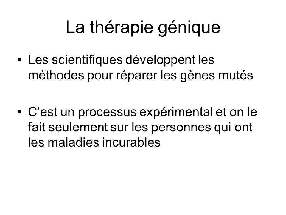 La thérapie génique Les scientifiques développent les méthodes pour réparer les gènes mutés.