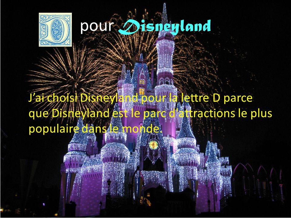pour Disneyland J'ai choisi Disneyland pour la lettre D parce que Disneyland est le parc d attractions le plus populaire dans le monde.