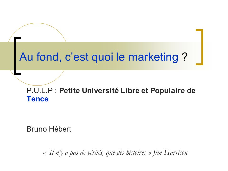 Au fond, c'est quoi le marketing