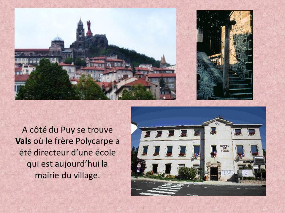 A côté du Puy se trouve Vals où le frère Polycarpe a été directeur d'une école qui est aujourd'hui la mairie du village.
