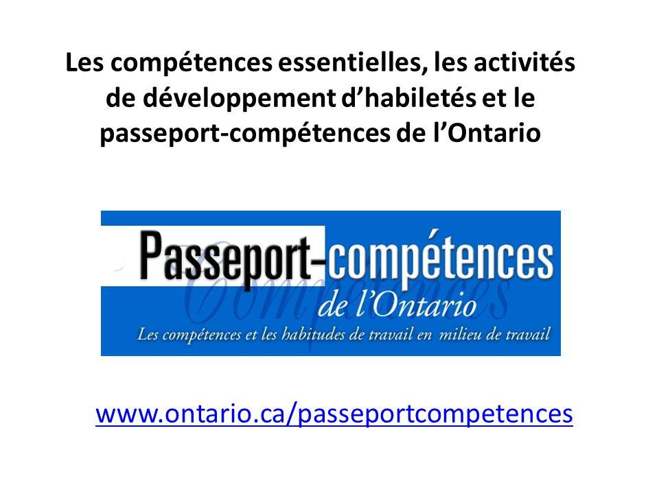 Les compétences essentielles, les activités de développement d'habiletés et le passeport-compétences de l'Ontario www.ontario.ca/passeportcompetences