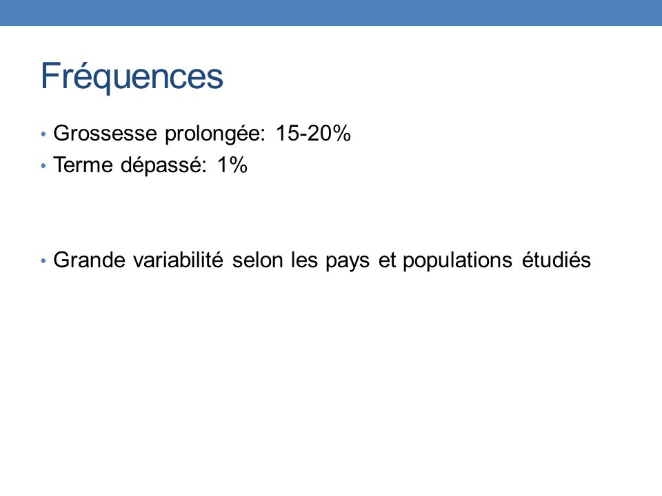 Fréquences Grossesse prolongée: 15-20% Terme dépassé: 1%