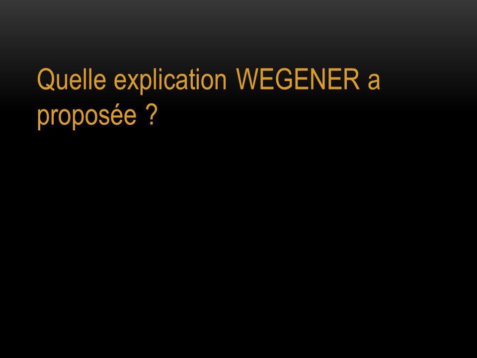 Quelle explication WEGENER a proposée