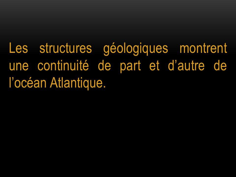 Les structures géologiques montrent une continuité de part et d'autre de l'océan Atlantique.