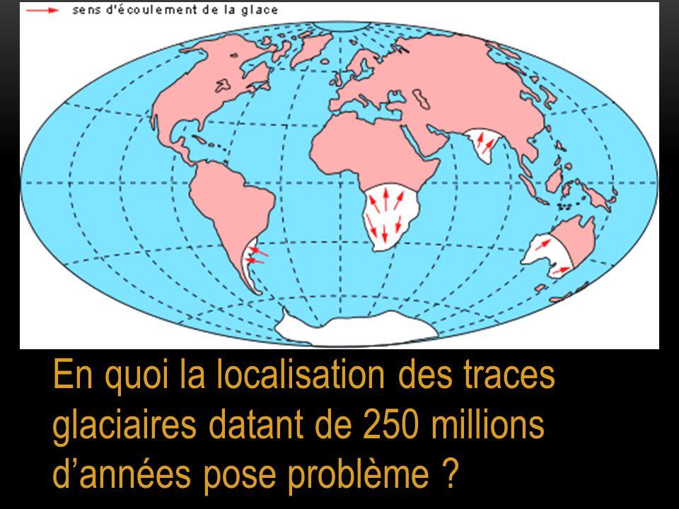 En quoi la localisation des traces glaciaires datant de 250 millions d'années pose problème