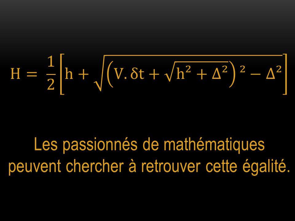 H= 1 2 h+ V.δt+ h²+∆² ²−∆² Les passionnés de mathématiques peuvent chercher à retrouver cette égalité.