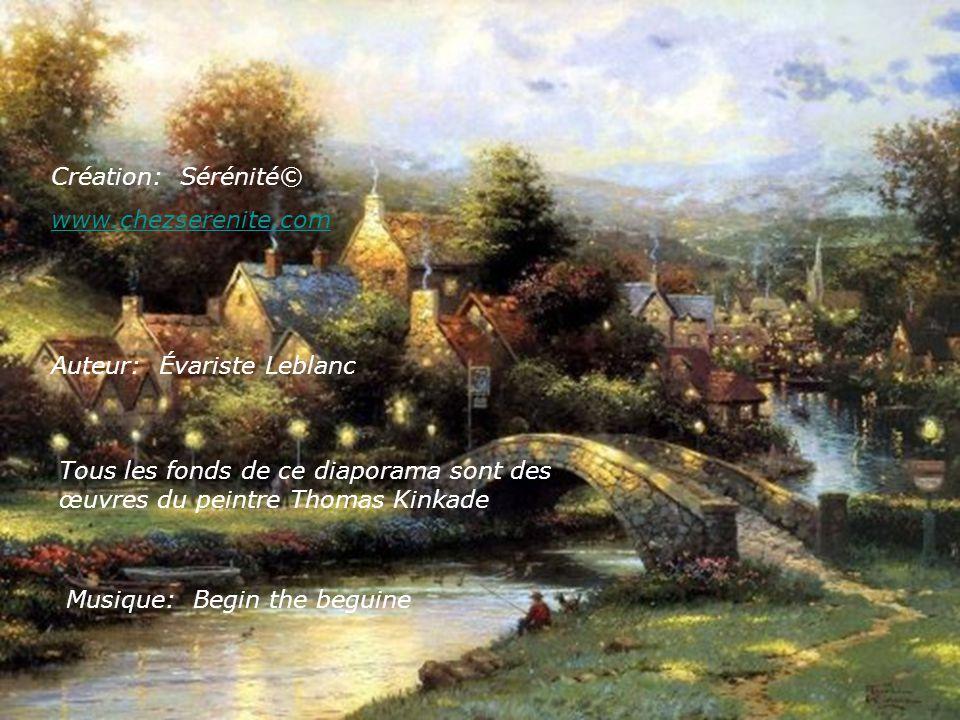 Création: Sérénité© www.chezserenite.com. Auteur: Évariste Leblanc. Tous les fonds de ce diaporama sont des œuvres du peintre Thomas Kinkade.