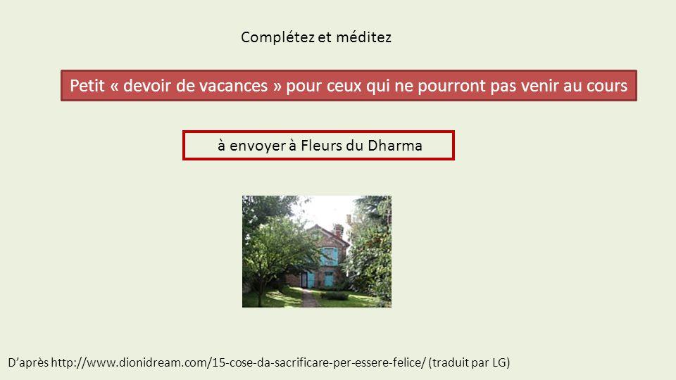 Complétez et méditez Petit « devoir de vacances » pour ceux qui ne pourront pas venir au cours. à envoyer à Fleurs du Dharma.