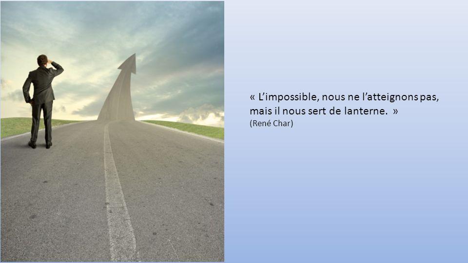 « L'impossible, nous ne l'atteignons pas, mais il nous sert de lanterne. »