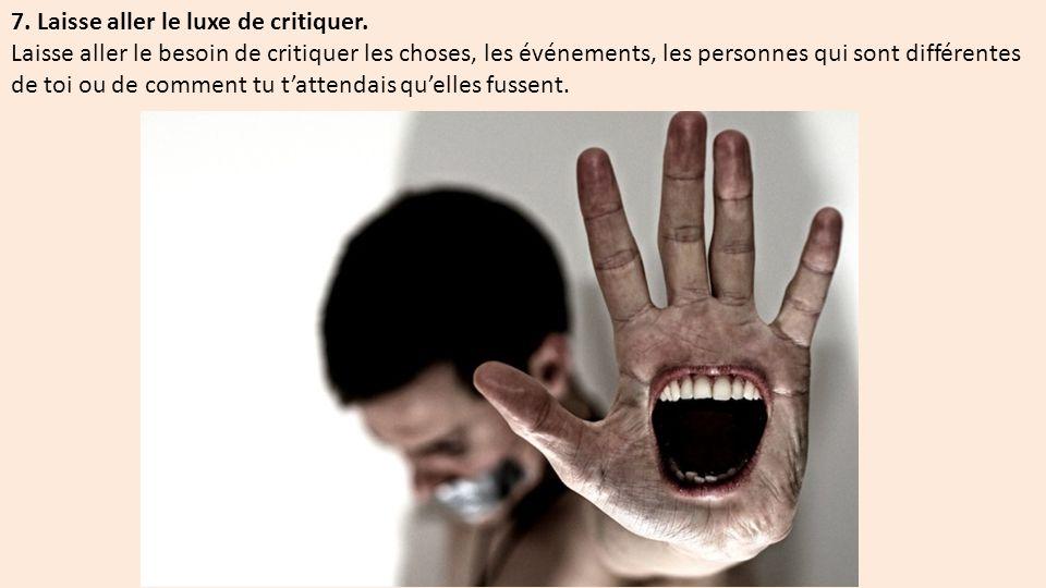 7. Laisse aller le luxe de critiquer.