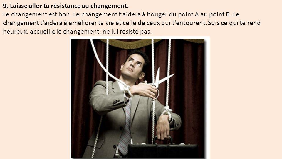 9. Laisse aller ta résistance au changement.