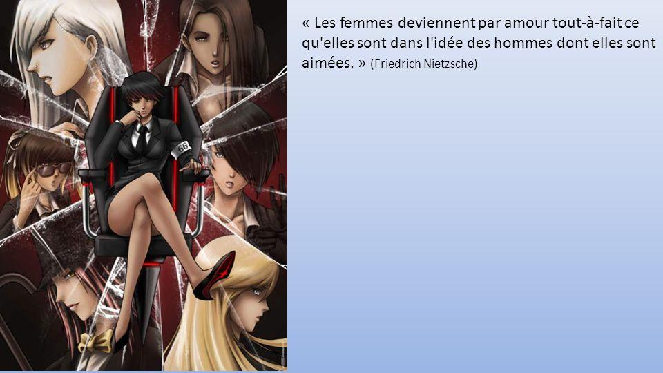 « Les femmes deviennent par amour tout-à-fait ce qu elles sont dans l idée des hommes dont elles sont aimées. » (Friedrich Nietzsche)