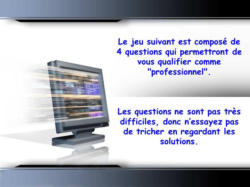 Le jeu suivant est composé de 4 questions qui permettront de vous qualifier comme professionnel .