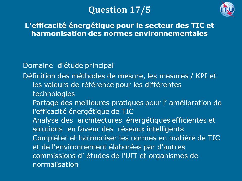 Question 17/5 L efficacité énergétique pour le secteur des TIC et harmonisation des normes environnementales.
