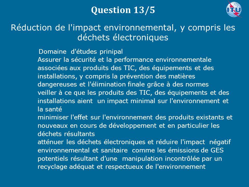 Question 13/5 Réduction de l impact environnemental, y compris les déchets électroniques.