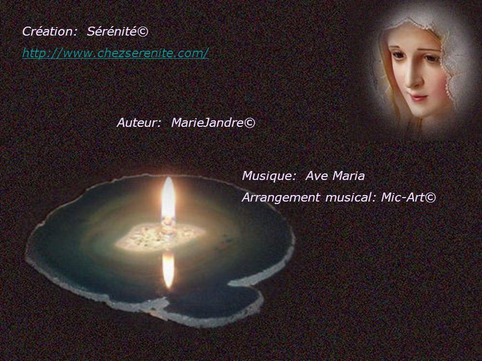 Création: Sérénité© http://www.chezserenite.com/ Auteur: MarieJandre© Musique: Ave Maria.