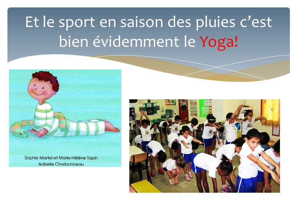 Et le sport en saison des pluies c'est bien évidemment le Yoga!