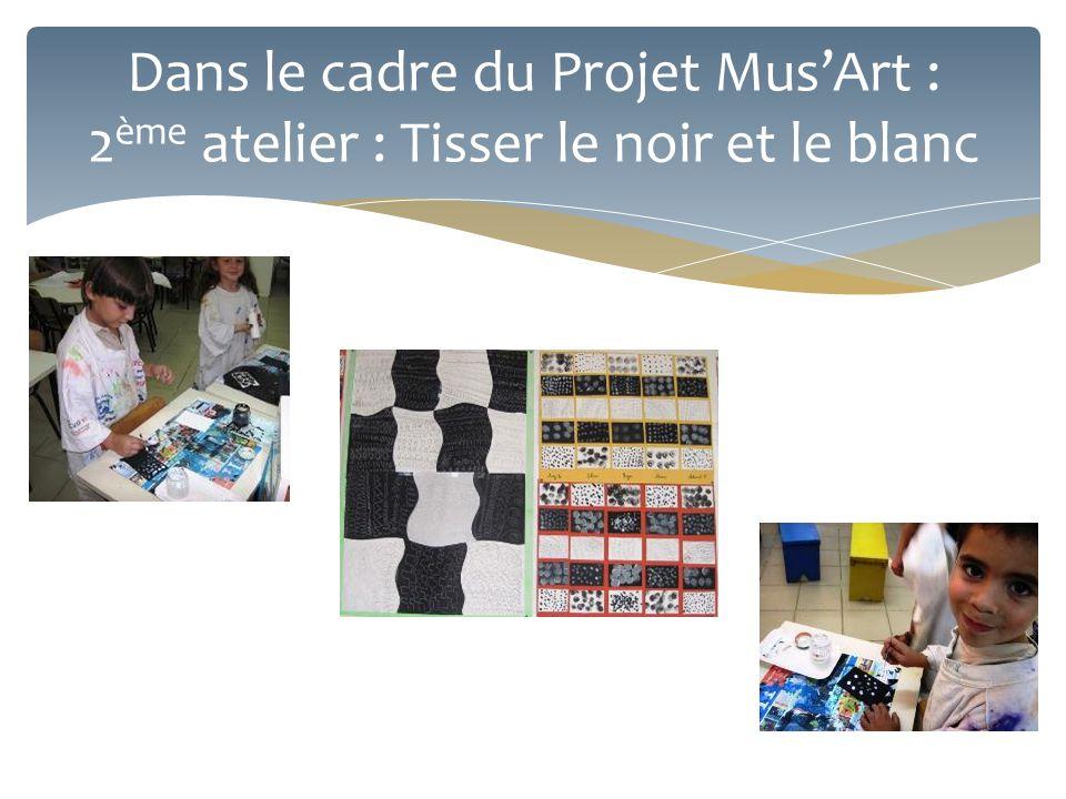 Dans le cadre du Projet Mus'Art : 2ème atelier : Tisser le noir et le blanc