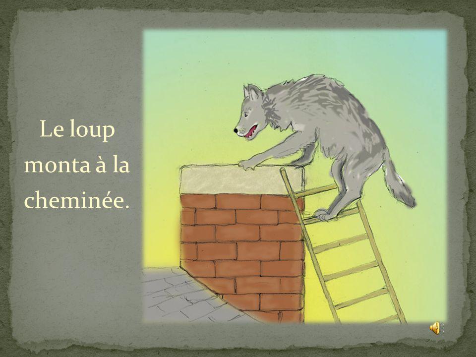 Le loup monta à la cheminée.