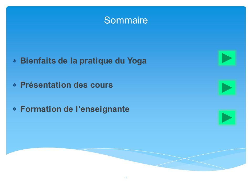 Sommaire Bienfaits de la pratique du Yoga Présentation des cours