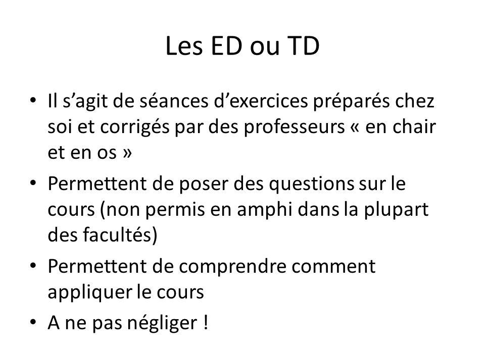 Les ED ou TD Il s'agit de séances d'exercices préparés chez soi et corrigés par des professeurs « en chair et en os »