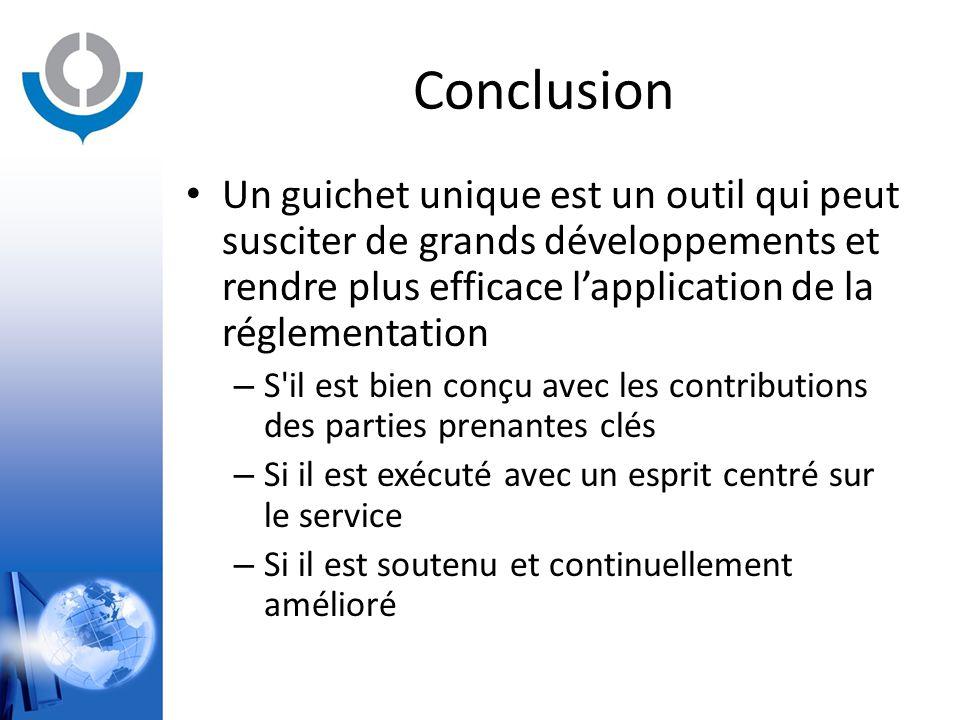 Conclusion Un guichet unique est un outil qui peut susciter de grands développements et rendre plus efficace l'application de la réglementation.