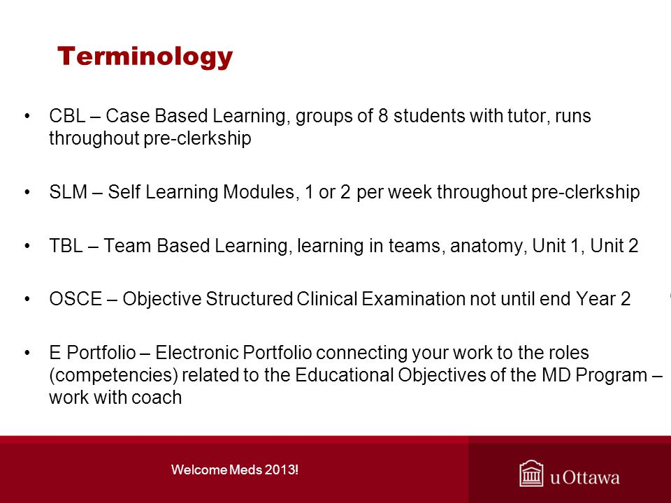 Terminology CBL – Case Based Learning, groups of 8 students with tutor, runs throughout pre-clerkship.