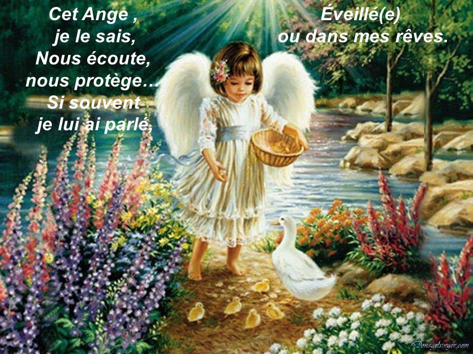 Cet Ange , je le sais, Nous écoute, nous protège… Si souvent.