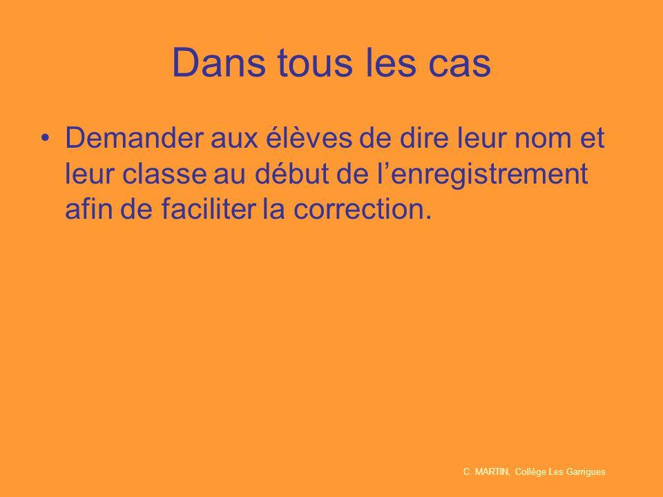 Dans tous les cas Demander aux élèves de dire leur nom et leur classe au début de l'enregistrement afin de faciliter la correction.