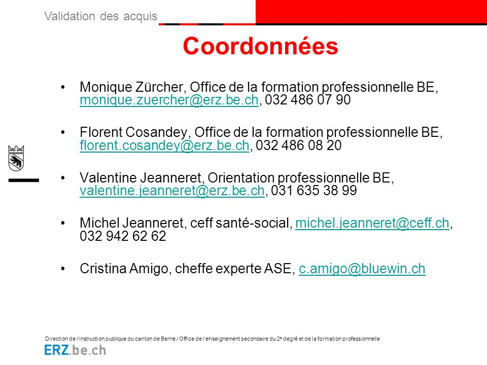 Coordonnées Monique Zürcher, Office de la formation professionnelle BE, monique.zuercher@erz.be.ch, 032 486 07 90.