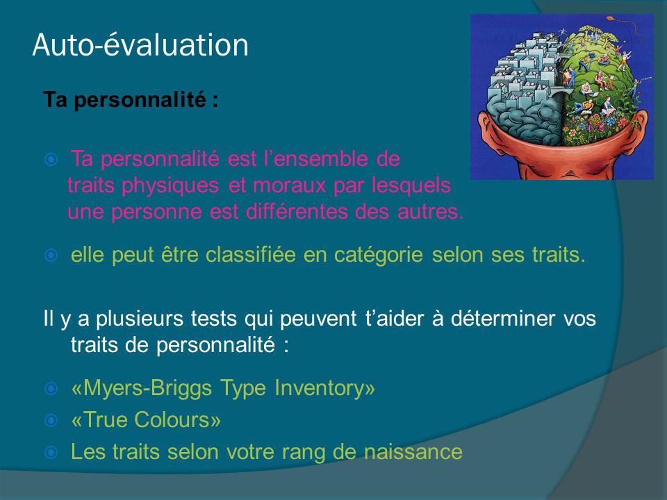 Auto-évaluation Ta personnalité : Ta personnalité est l'ensemble de