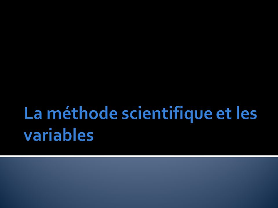 La méthode scientifique et les variables