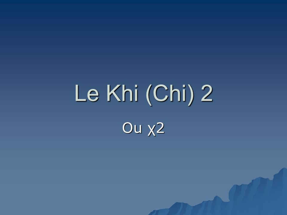 Le Khi (Chi) 2 Ou χ2