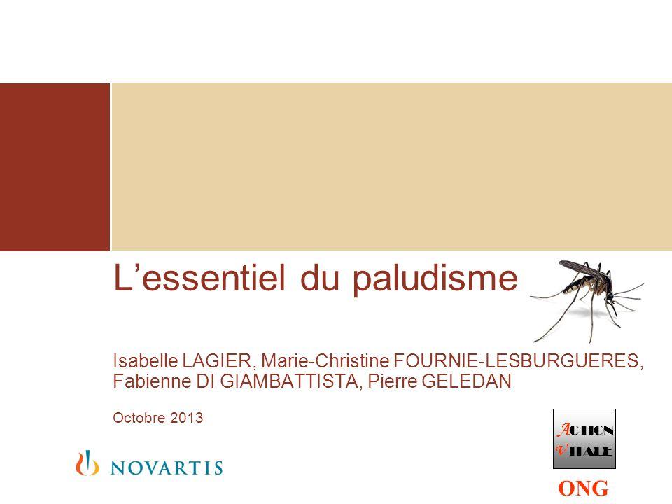 L'essentiel du paludisme Isabelle LAGIER, Marie-Christine FOURNIE-LESBURGUERES, Fabienne DI GIAMBATTISTA, Pierre GELEDAN Octobre 2013
