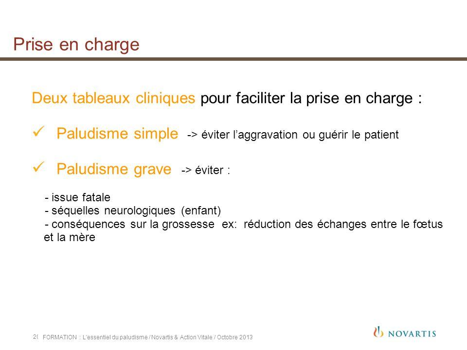 Prise en charge Deux tableaux cliniques pour faciliter la prise en charge : Paludisme simple -> éviter l'aggravation ou guérir le patient.