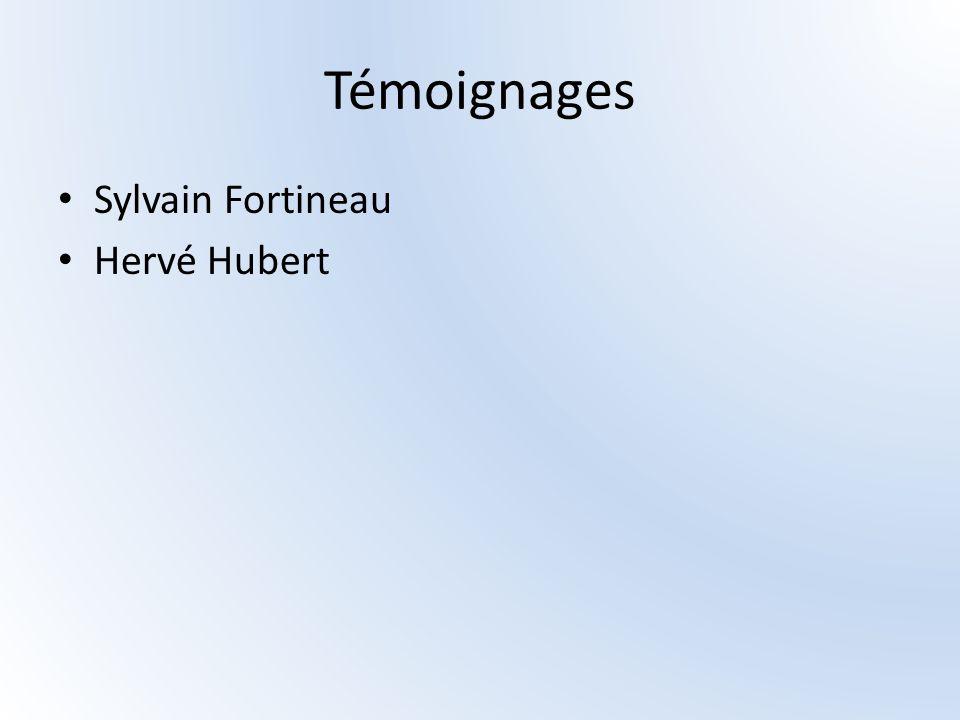 Témoignages Sylvain Fortineau Hervé Hubert