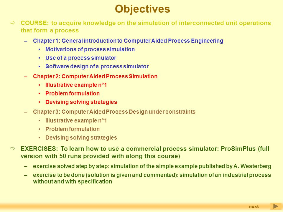 Objectives COURSE: to acquire knowledge on the simulation of interconnected unit operations that form a process.