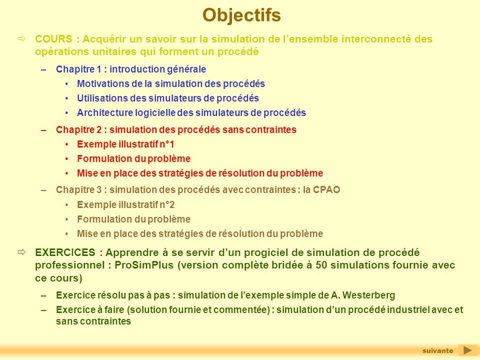 Objectifs COURS : Acquérir un savoir sur la simulation de l'ensemble interconnecté des opérations unitaires qui forment un procédé.