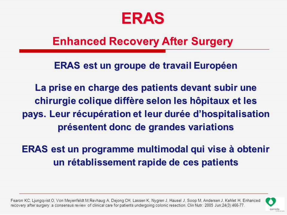 Enhanced Recovery After Surgery ERAS est un groupe de travail Européen